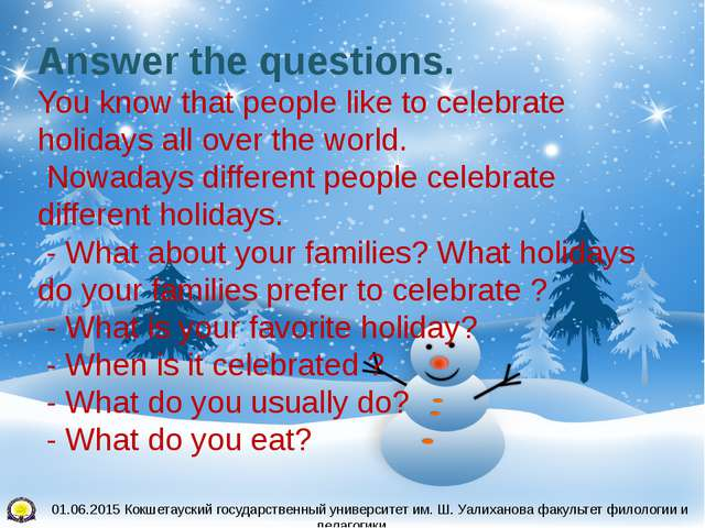 Answer the questions. You know that people like to celebrate holidays all ove...