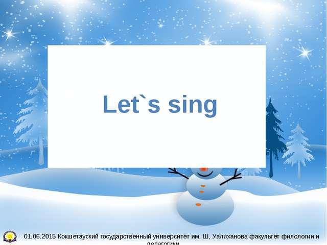 Let`s sing 01.06.2015 Кокшетауский государственный университет им. Ш. Уалихан...