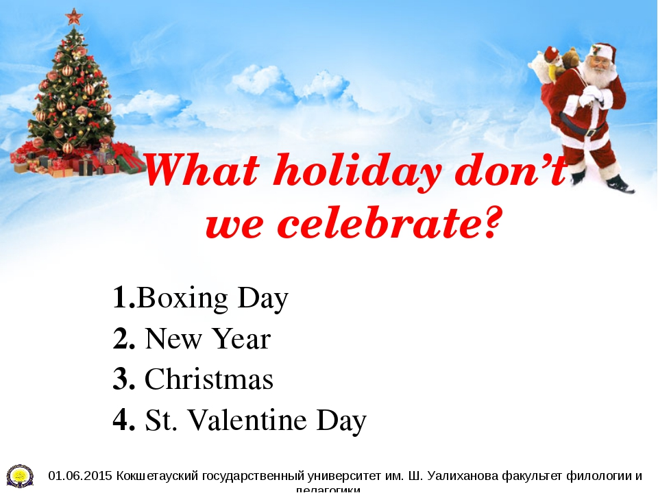 What holiday don't we celebrate? 1.Boxing Day 2. New Year 3. Christmas 4. St....