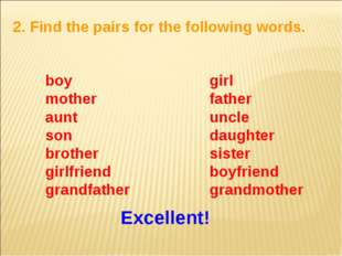 2. Find the pairs for the following words. boy mother aunt son brother girlfr