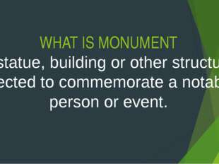 WHAT IS MONUMENT A statue, building or other structure erected to commemorate