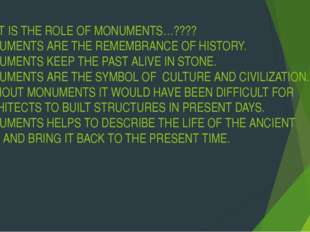 WHAT IS THE ROLE OF MONUMENTS…???? MONUMENTS ARE THE REMEMBRANCE OF HISTORY.