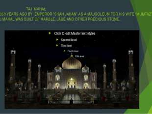 "TAJ MAHAL BUILD 350 YEARS AGO BY EMPEROR ""SHAH JAHAN"" AS A MAUSOLEUM FOR HIS"