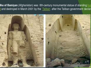 The Buddha of Bamiyan (Afghanistan) was 6th-century monumental statue of stan