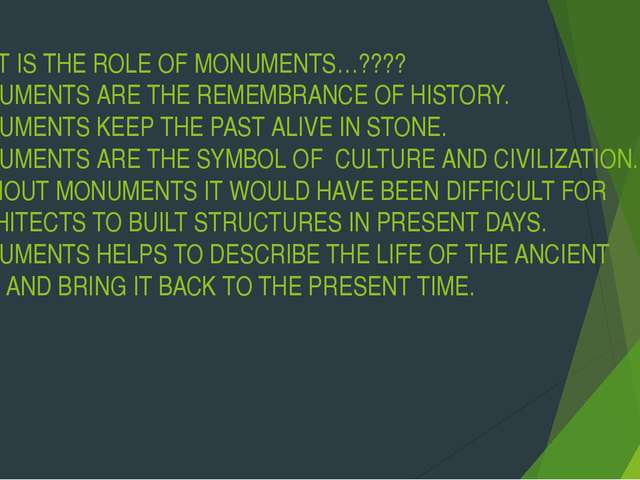 WHAT IS THE ROLE OF MONUMENTS…???? MONUMENTS ARE THE REMEMBRANCE OF HISTORY....