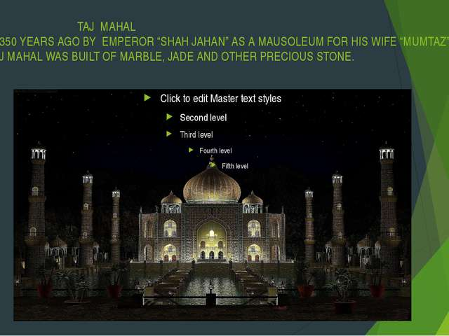 "TAJ MAHAL BUILD 350 YEARS AGO BY EMPEROR ""SHAH JAHAN"" AS A MAUSOLEUM FOR HIS..."