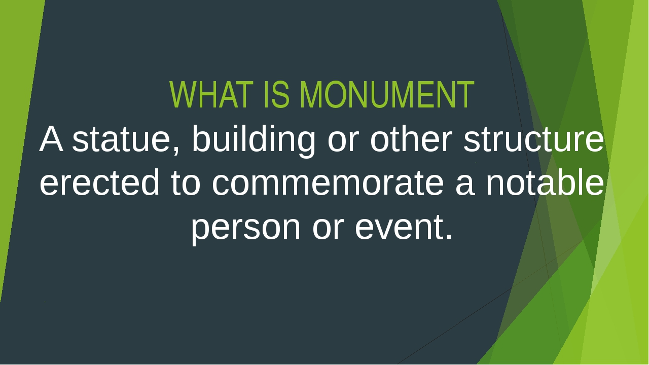 WHAT IS MONUMENT A statue, building or other structure erected to commemorate...