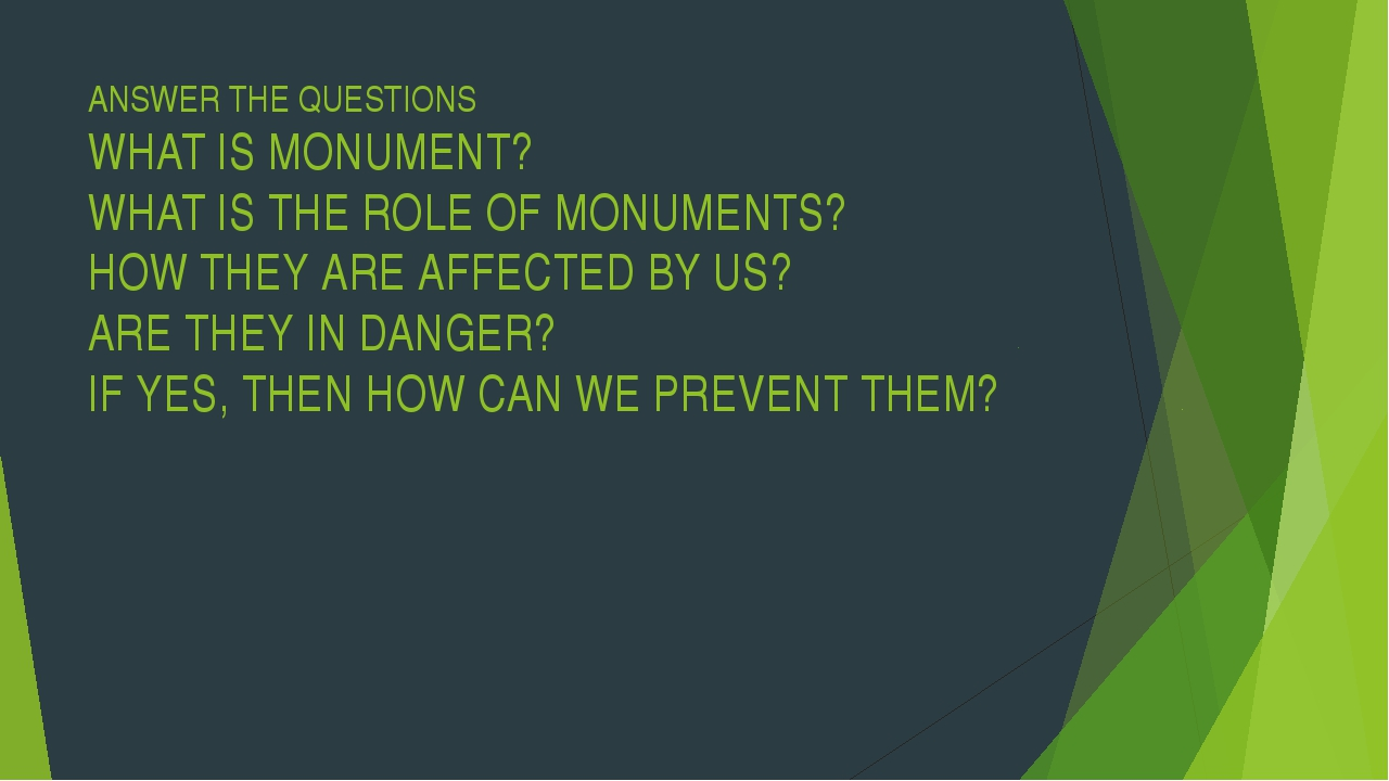 ANSWER THE QUESTIONS WHAT IS MONUMENT? WHAT IS THE ROLE OF MONUMENTS? HOW THE...