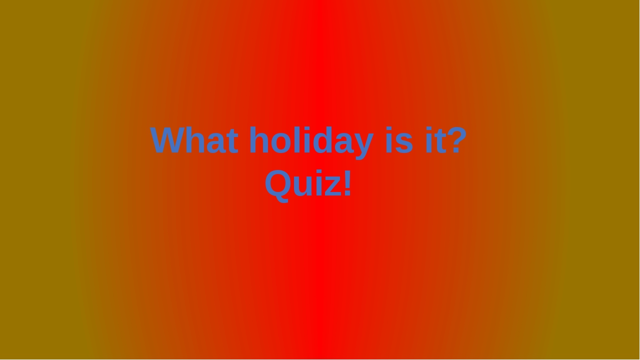 What holiday is it? Quiz!
