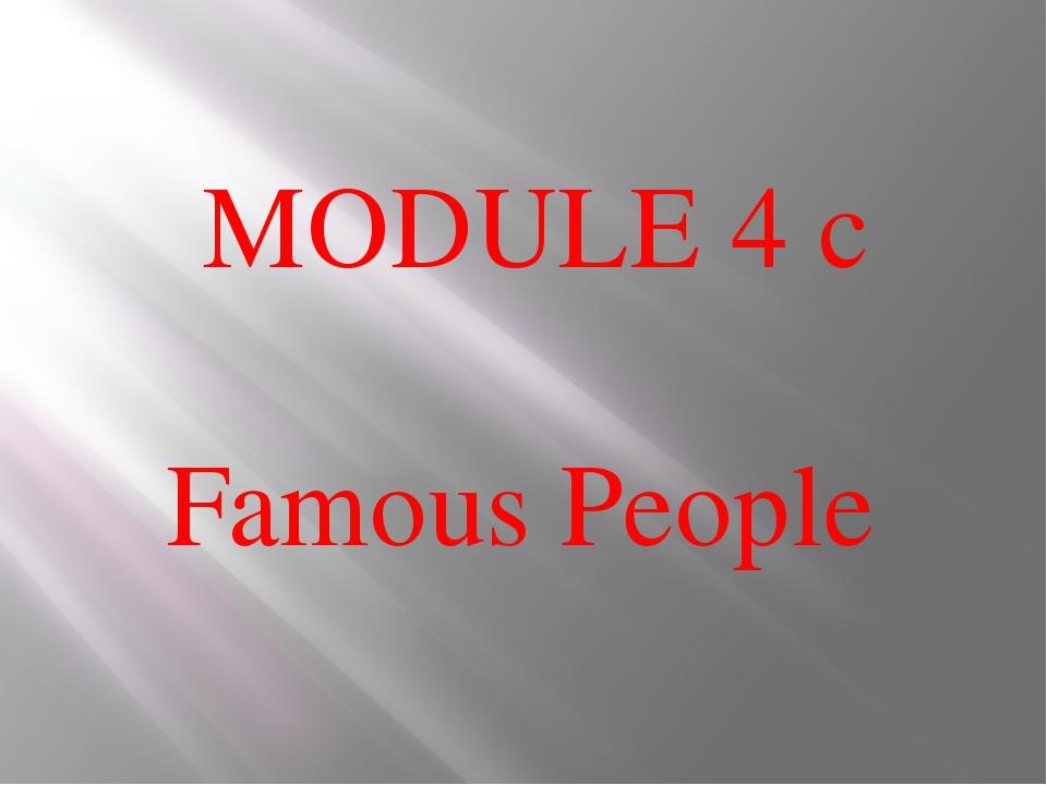 MODULE 4 c Famous People