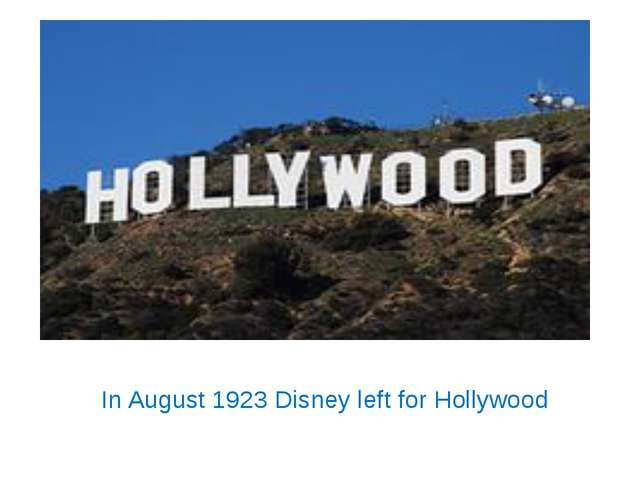 In August 1923 Disney left for Hollywood