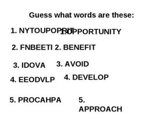 Guess what words are these: 1. NYTOUPOPRIT 1.OPPORTUNITY 2. FNBEETI 2. BENEFI