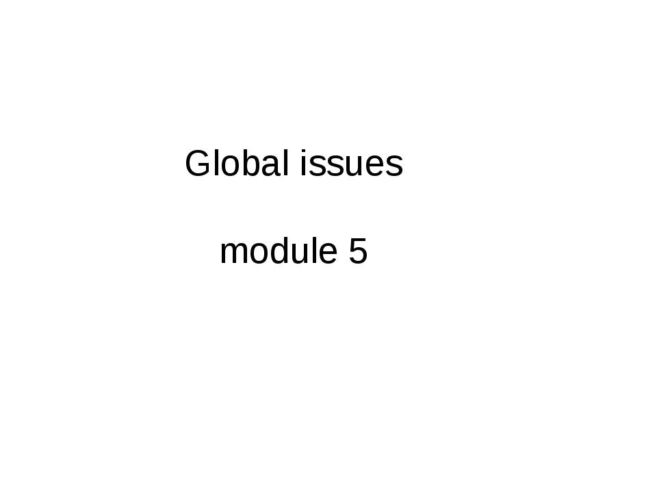 Global issues module 5