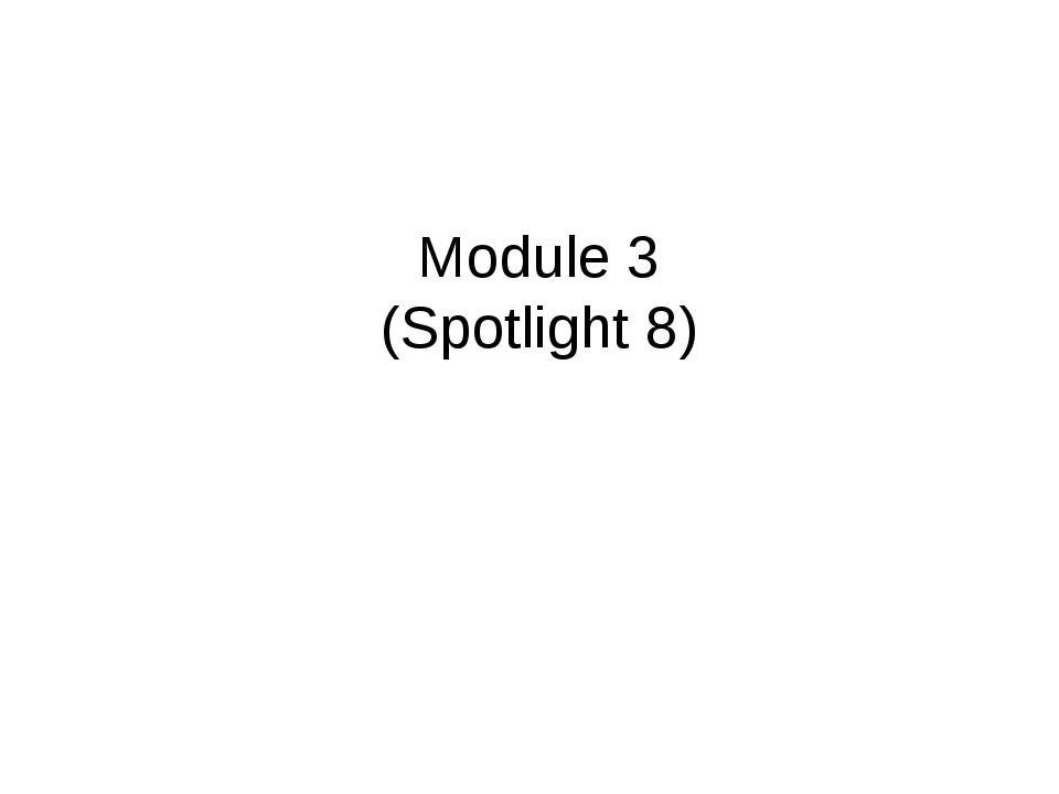 Module 3 (Spotlight 8)