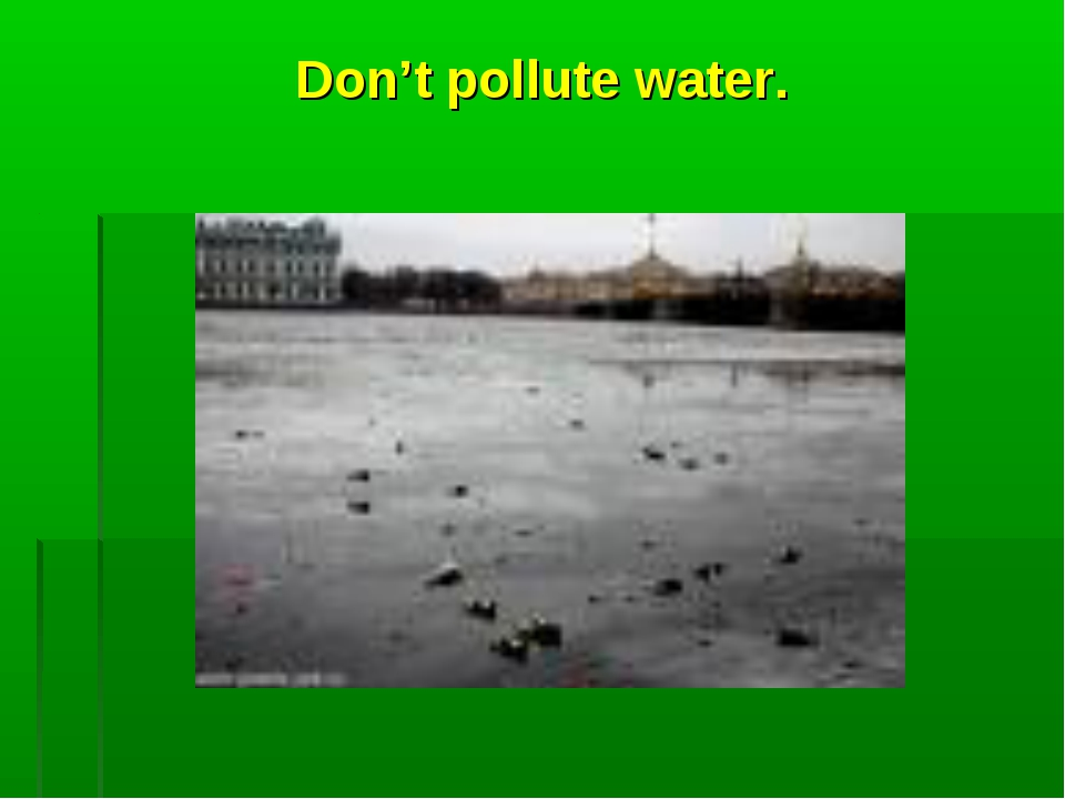 Don't pollute water.
