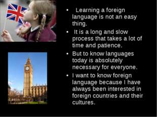 Learning a foreign language is not an easy thing. It is a long and slow proc