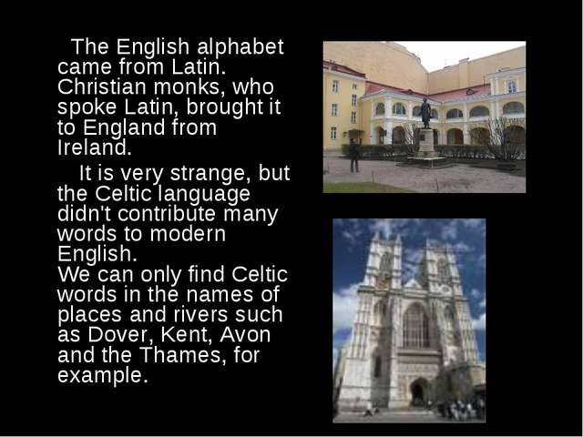 The English alphabet came from Latin. Christian monks, who spoke Latin, brou...