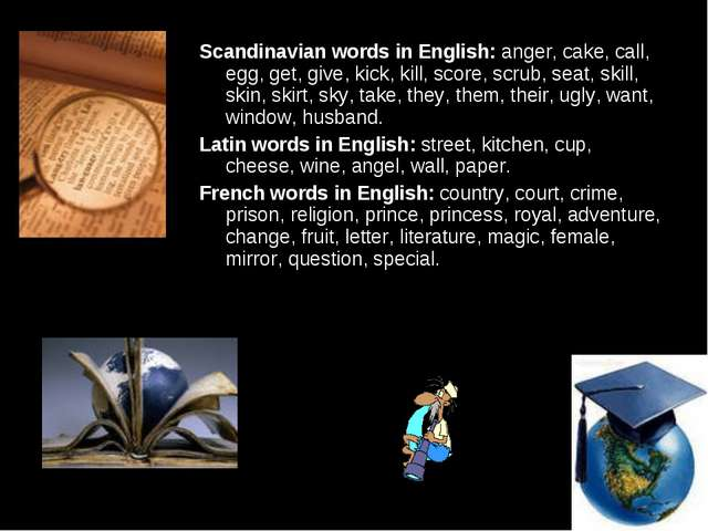 Scandinavian words in English: anger, cake, call, egg, get, give, kick, kill,...