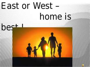 East or West – home is best !