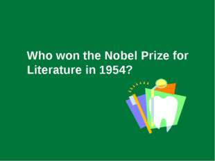 Who won the Nobel Prize for Literature in 1954?