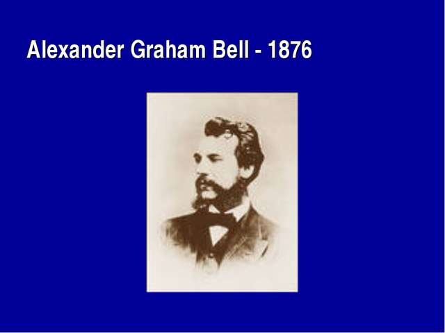Alexander Graham Bell - 1876