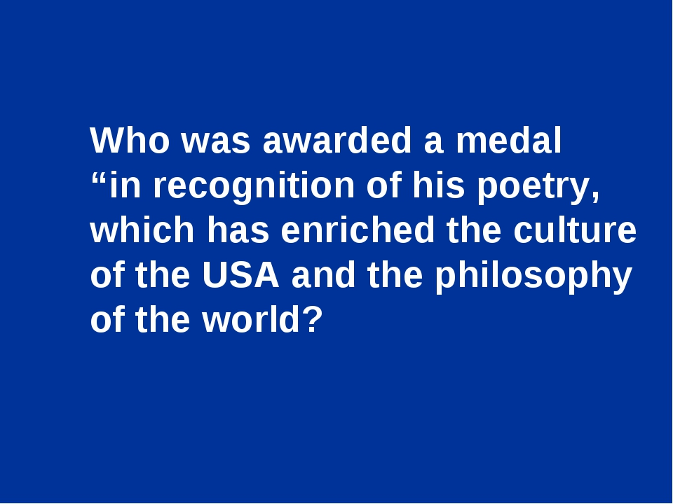 "Who was awarded a medal ""in recognition of his poetry, which has enriched the..."