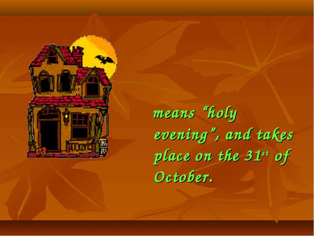 """means """"holy evening"""", and takes place on the 31st of October.    means """"holy..."""