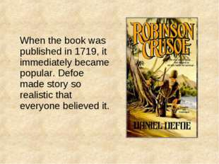 When the book was published in 1719, it immediately became popular. Defoe ma