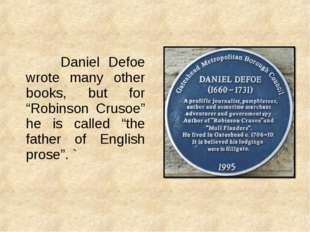 """Daniel Defoe wrote many other books, but for """"Robinson Crusoe"""" he is called"""
