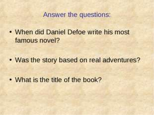 Answer the questions: When did Daniel Defoe write his most famous novel? Was