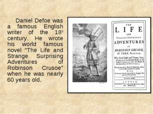 Daniel Defoe was a famous English writer of the 18th century. He wrote his