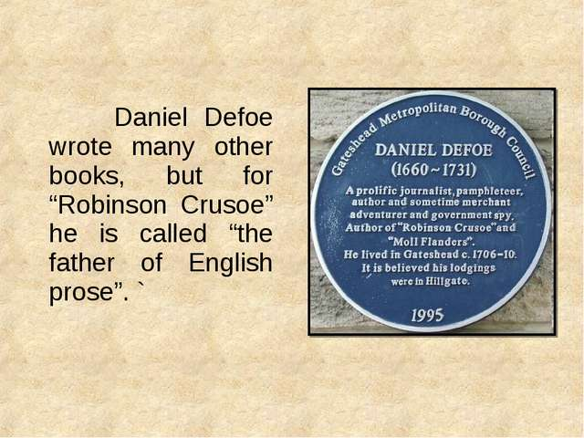 """Daniel Defoe wrote many other books, but for """"Robinson Crusoe"""" he is called..."""