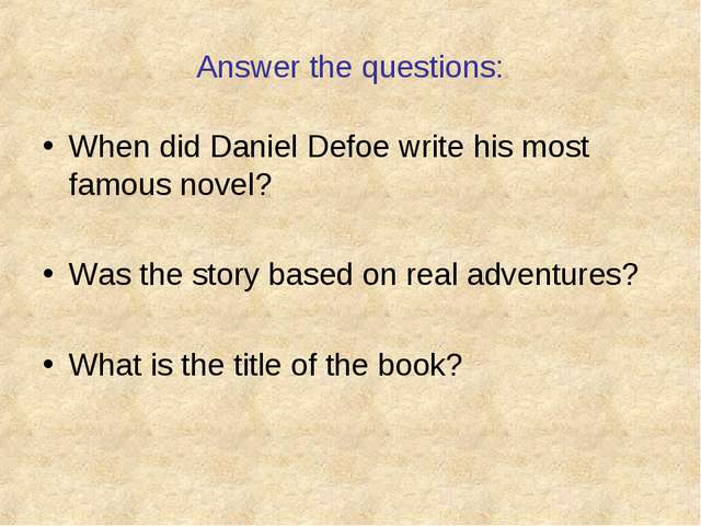 Answer the questions: When did Daniel Defoe write his most famous novel? Was...