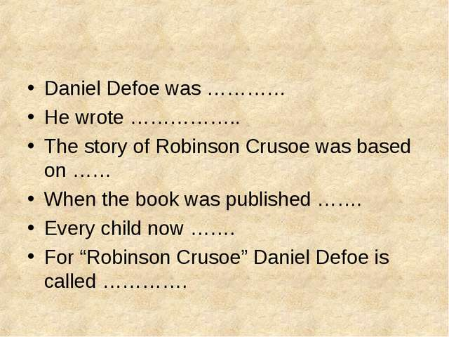 Daniel Defoe was ………… He wrote …………….. The story of Robinson Crusoe was based...