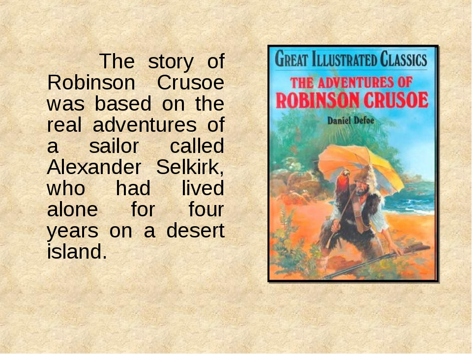 The story of Robinson Crusoe was based on the real adventures of a sailor c...