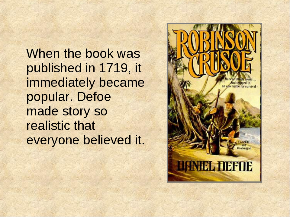 When the book was published in 1719, it immediately became popular. Defoe ma...