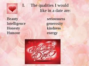 The qualities I would like in a date are: Beauty seriousness Intelligence gen