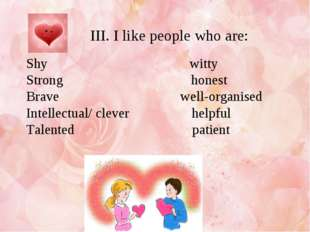 III. I like people who are: Shy witty Strong honest Brave well-organised Int