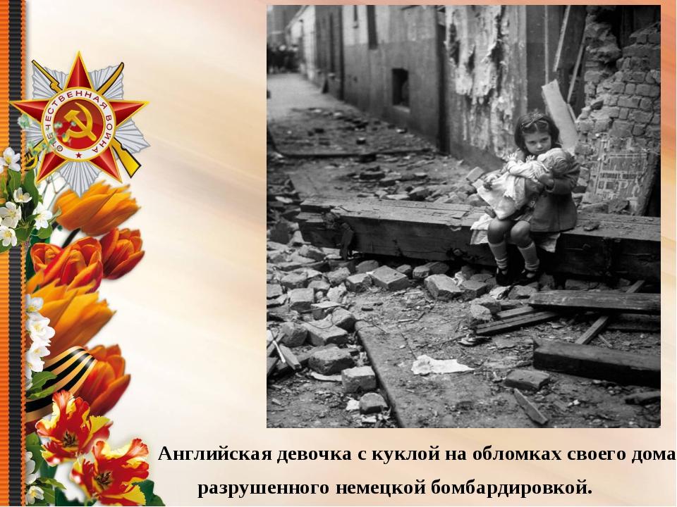 Английская девочка с куклой на обломках своего дома, разрушенного немецкой б...