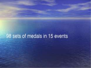 98 sets of medals in 15 events