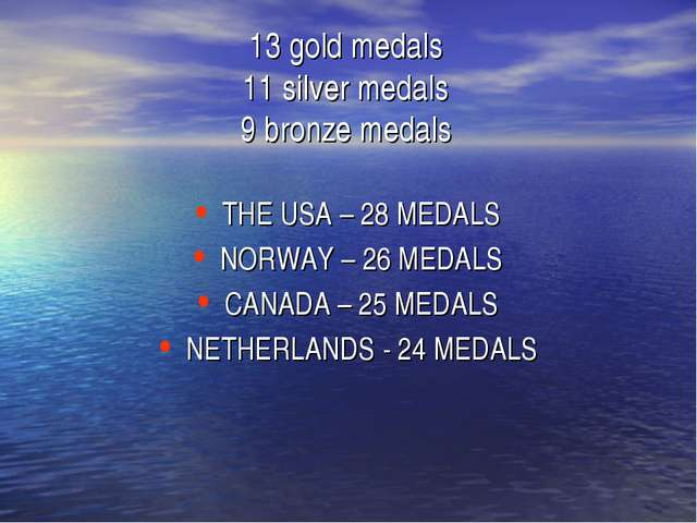 13 gold medals 11 silver medals 9 bronze medals THE USA – 28 MEDALS NORWAY –...