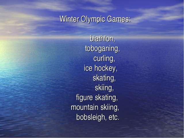 Winter Olympic Games: biathlon, toboganing, curling, ice hockey, skating, sk...