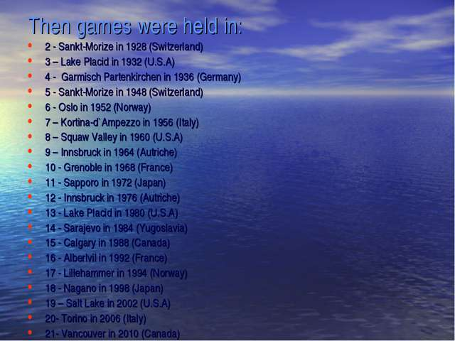Then games were held in: 2 - Sankt-Morize in 1928 (Switzerland) 3 – Lake Plac...