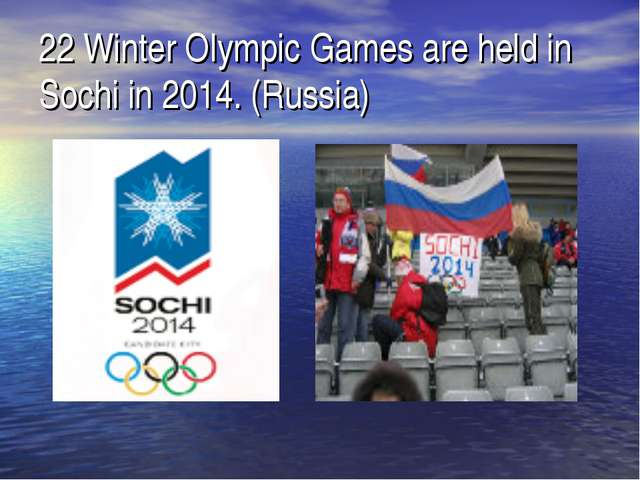 22 Winter Olympic Games are held in Sochi in 2014. (Russia)