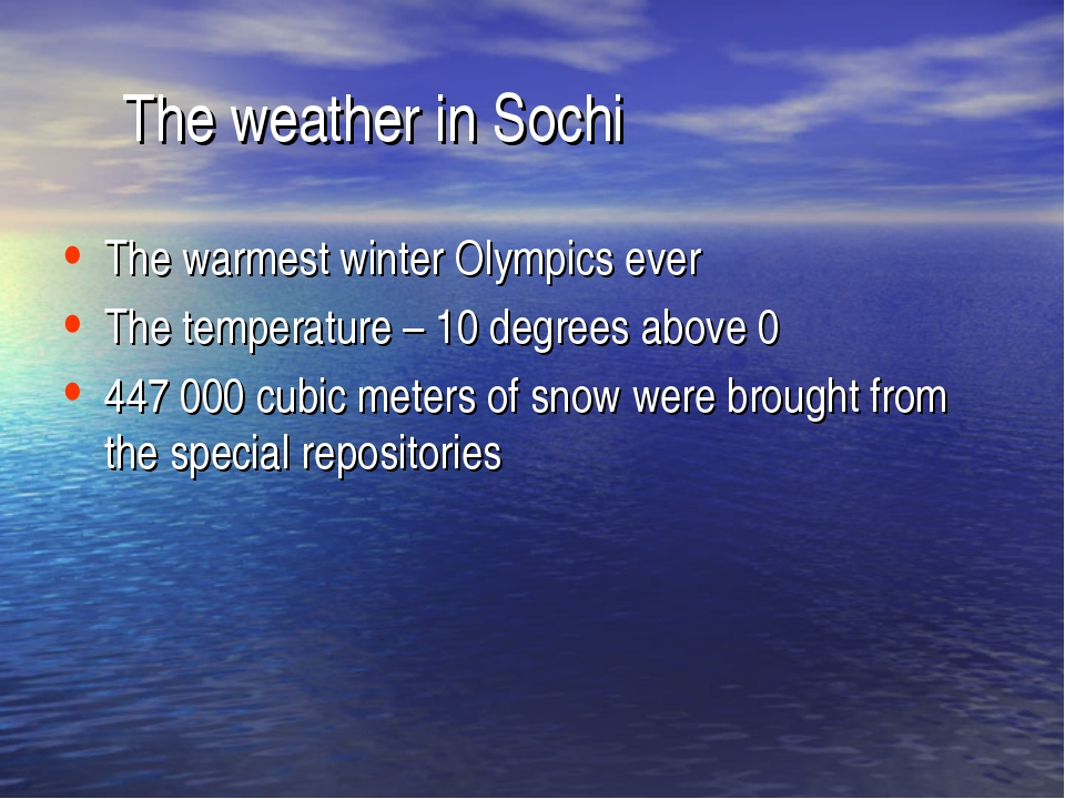 The weather in Sochi The warmest winter Olympics ever The temperature – 10 d...