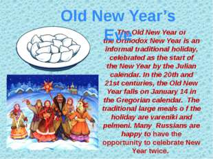 The Old New Year or the Orthodox New Year is an informal traditional holiday,