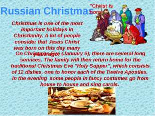Russian Christmas Christmas is one of the most important holidays in Christia