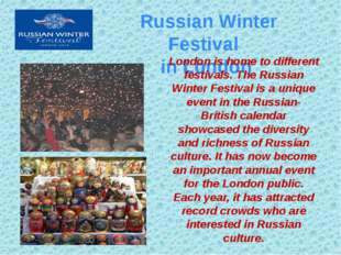 Russian Winter Festival in London London is home to different festivals. The