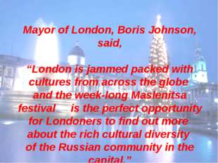 "Mayor of London, Boris Johnson, said, ""London is jammed packed with cultures"