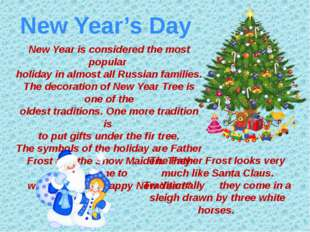 New Year's Day New Year is considered the most popular holiday in almost all